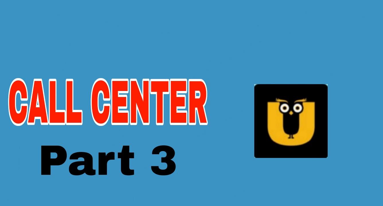 CALL CENTER Part 3
